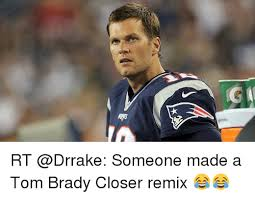 Tom Brady Funny Meme - rt someone made a tom brady closer remix funny meme on me me