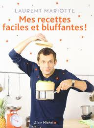 recettes laurent mariotte cuisine tv amazon fr mes recettes faciles et bluffantes laurent mariotte