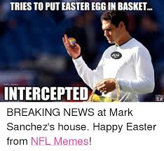 Mark Sanchez Memes - tries to puteastereggin basket intercepted breaking news at mark