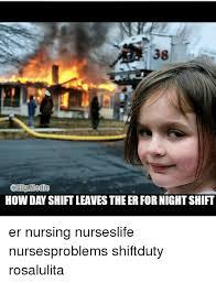 Er Memes - how dayshiftleaves the er fornight shift er nursing nurseslife