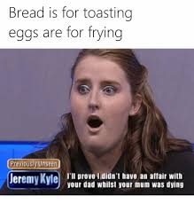 Kyle Memes - roses are red violets are blue jeremy kyle if the dna test proves