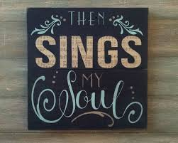 then sings my soul christian home decor christian wall
