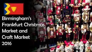 birmingham u0027s frankfurt christmas market u0026 craft market 2016 youtube