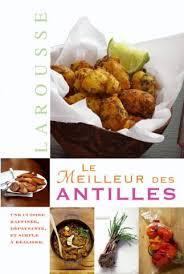 le meilleur de la cuisine antillaise le meilleur des antilles editions larousse