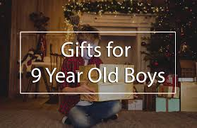 the top 5 best gifts for 9 year boys what to buy a 9 year