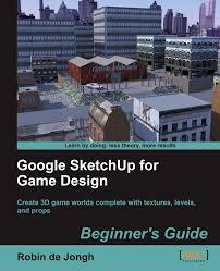 download google sketchup tutorial complete zip google sketchup for game design beginner s guide robin de jongh