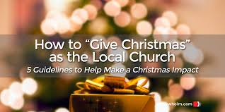 help with christmas how to give christmas as the local church the journey holm