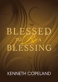 blessed to be a blessing understanding true biblical prosperity