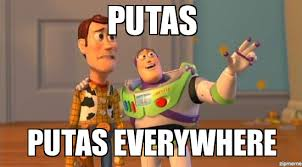 Putas Putas Everywhere Meme - buzz and woody everywhere putas putas everywhere weknowmemes