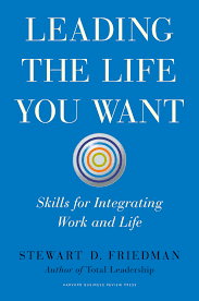 leading leading the life you want skills for integrating work and life