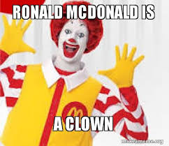 Ronald Mcdonald Phone Meme - ronald mcdonald is a clown make a meme