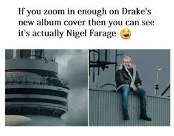 Drake Album Cover Meme - if you zoom in enough on drake s new album cover then you can see