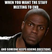 Meme Questions - when you want the staff meeting to end and someone keeps
