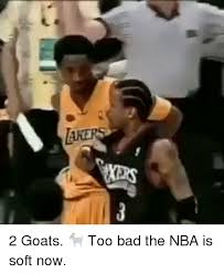 Too Bad Meme - 2 goats too bad the nba is soft now meme on astrologymemes com