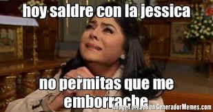 Jessica Meme - hoy saldre con la jessica no permitas que me emborrache meme de