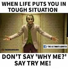 Why Me Meme - when life puts you in tough situation f the ultimate quotes cithe