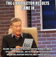 Janitor Meme - the lie detector results came in melanie you are now the regional