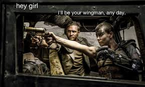 Hey Girl Meme - feminist mad max is the new ryan gosling hey girl meme ifc