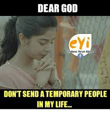 Dear God Meme - dear god enakena yarum llaiyae don t send a temporary people in my