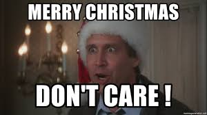 Merry Christmas Meme Generator - merry christmas don t care chevy chase christmas meme generator