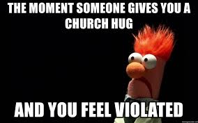 I Feel Violated Meme - the moment someone gives you a church hug and you feel violated