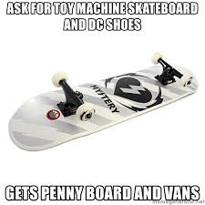 ask for toy machine skateboard and dc shoes gets penny board and