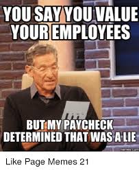 International Memes - you say you value your employees but my paycheck determined that