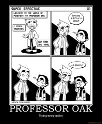 Professor Oak Meme - professor oak by pokefan117 on deviantart