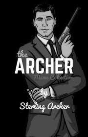 Sterling Archer Meme - the archer meme collection introduction wattpad