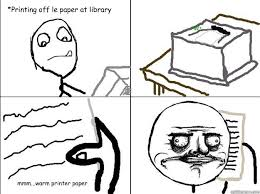College Printer Meme - printing off le paper at library mmm warm printer paper i