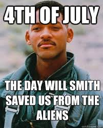 Funny 4th Of July Memes - 4th of july the day will smith saved us from the aliens 4th of july