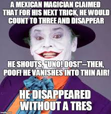 Magician Meme - a mexican magician claimed that for his next trick he would count