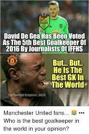 Memes De David - kingdom david de gea has been voted as the 5th best goalkeeper of