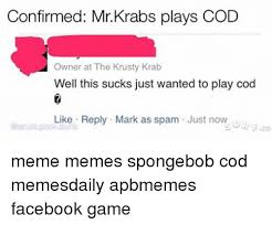 Playing Cod Text Memes Com - confirmed mrkrabs plays cod owner at the krusty krab well this sucks