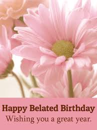 wishing you a great year happy belated birthday card birthday