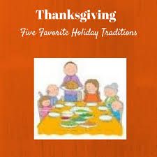 thanksgiving five favorite family traditions thanksgiving