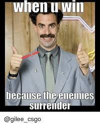 U Win Meme - when u win because the enemies surrender meme on me me