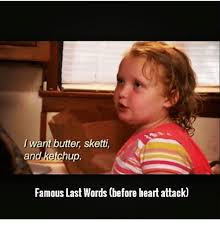 Butter Meme - i want butter sketti and ketchup famous last words before heart