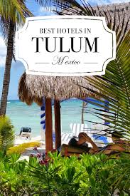 10 best hotels in tulum mexico road affair
