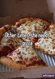 needs pizza times she needs pizza