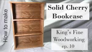 Fine Woodworking Bookcase Plans by 10 How To Make A Solid Cherry Bookcase Youtube
