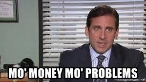 Mo Money Meme - mo money mo problems michael scott the office meme generator