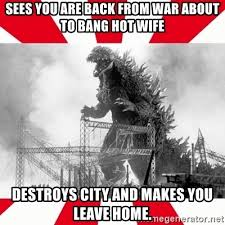 Hotwife Meme - sees you are back from war about to bang hot wife destroys city and