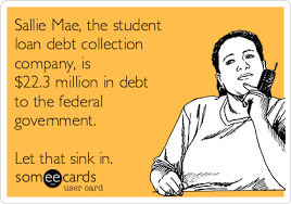 Sallie Mae Memes - sallie mae the student loan debt collection company is 22 3