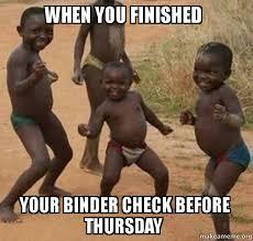 Binder Meme - when you finished your binder check before thursday dancing black