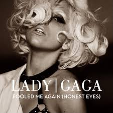Vanity Lady Gaga Lyrics Lady Gaga U2013 Fooled Me Again Honest Eyes Lyrics Genius Lyrics