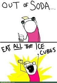 All The X Meme - x all the y all the things meme out of soda eat all the ice cubes
