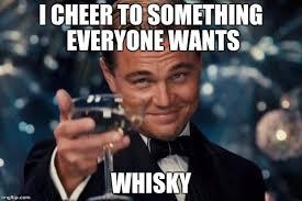 Whisky Meme - leonardo dicaprio cheers meme imgflip