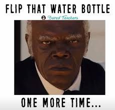 Meme Flip - flip that water bottle meme bored teachers teacher counselor