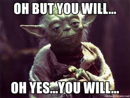 Yes You Can Meme - oh but you will oh yes you will yoda meme generator